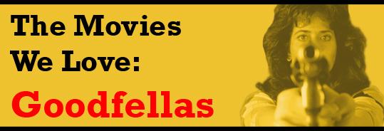 the movies we love goodfellas. Black Bedroom Furniture Sets. Home Design Ideas
